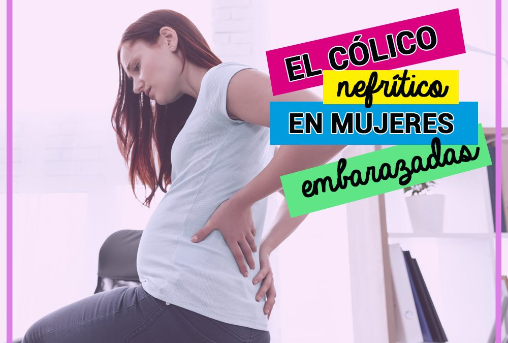El cólico nefrítico en las mujeres embarazadas. Experiencia personal